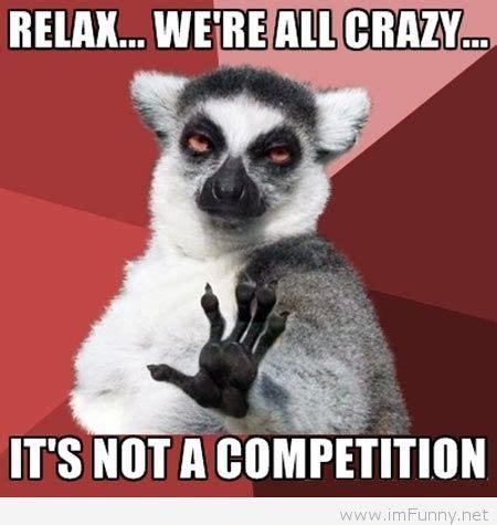 Relax Meme - relax we re all crazy tee hee hee pinterest