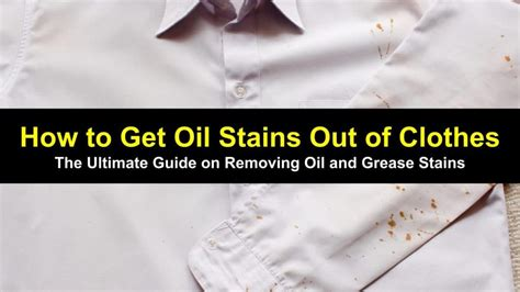 how to get stains out how to get oil stains out of clothes