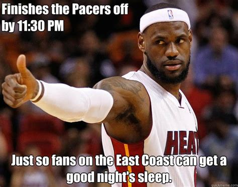 Pacers Meme - finishes the pacers off by 11 30 pm just so fans on the east coast can get a good night s sleep
