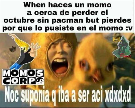 Momo Meme - dopl3r com memes when haces un momo a cerca de perder el octubre sin pacman but pierdes por