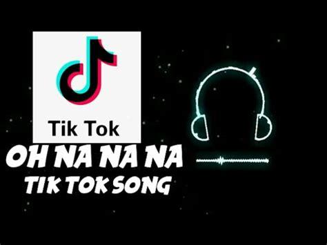 oh na na na tik tok song oh nanana challenge tik tok song tiktok song