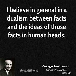 George Santayan... Dualism Philosophy Quotes