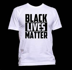 BLACK LIVES MATTER T-shirts Support Racial by ...