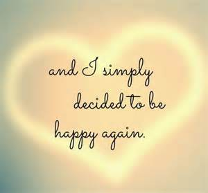 and i simply decided to be happy again picture quotes