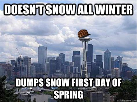 First Day Of Spring Meme - scumbag seattle memes quickmeme