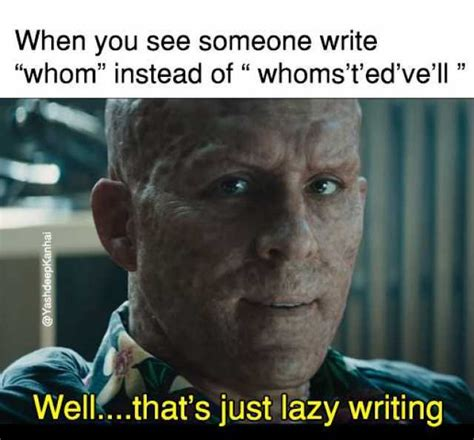 Writing Memes - dopl3r com memes when you see someone write whom instead of whomstedvell 1 well thats just