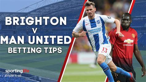 Brighton v Manchester United betting tips: Best bets ...