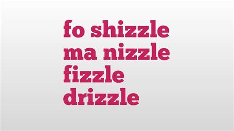 fo shizzle ma nizzle fizzle drizzle meaning