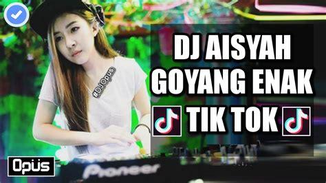 Dj Aisyah Goyang Enak ♫ Lagu Tik Tok Terbaru Remix
