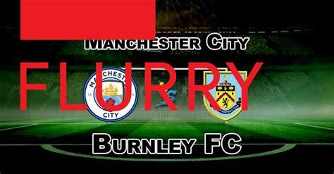 BUR vs MCI Live Match Score: Burnley vs Manchester City ...