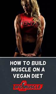 Building Muscle On A Vegan Diet   Definitive Guide