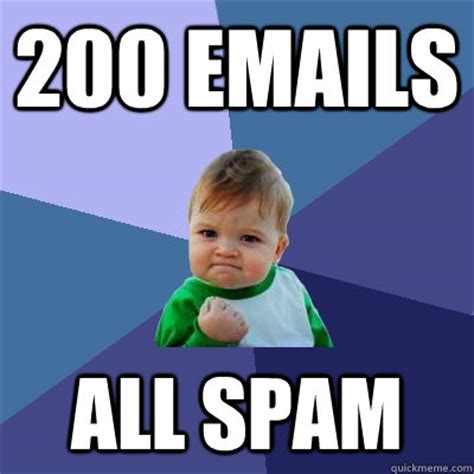 Spam Meme - 200 emails all spam misc quickmeme