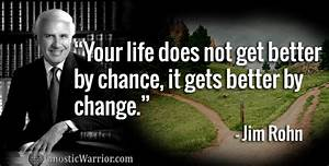 Jim Rohn: Your life does not get better by chance, it gets ...