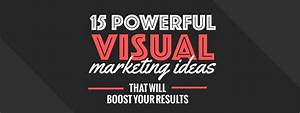15 powerful visual marketing ideas that will boost your ...
