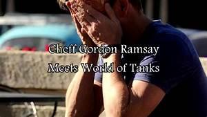 Gordon Ramsay Meets World of Tanks - YouTube