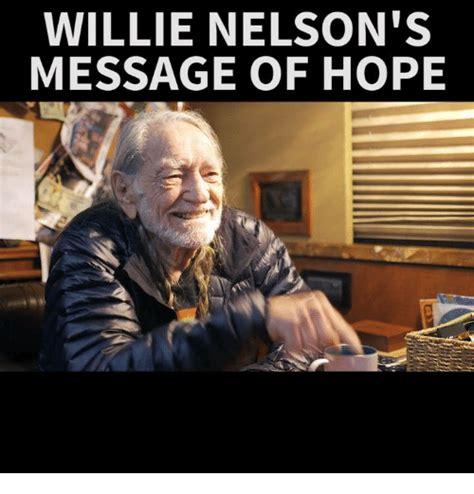 Nelson Meme Willie Nelson S Message Of Meme On Me Me
