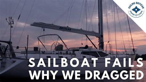 Sailboat Fails by Sailboat Fails Why We Dragged Sailing Britican 13
