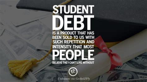 quotes  student loan debts  debt forgiveness