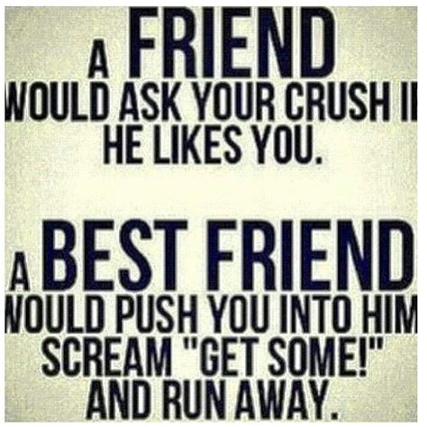 quotes funny friend friends bff crush ask would bffs besties awesome funniest friendship guy bestie between cute quote difference true