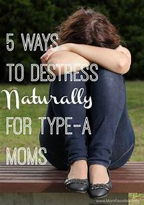 5 Ways to Destress Naturally for Type-A Moms   ☼ Family ...