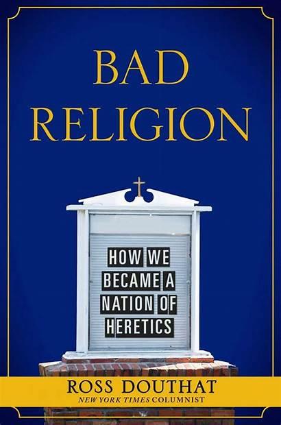 Religion Bad Christianity God Heretics Prosperity Douthat