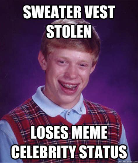 Stolen Memes - sweater vest stolen loses meme celebrity status bad luck