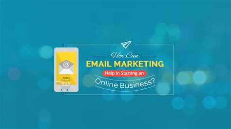 marketing help how can email marketing help in starting an business