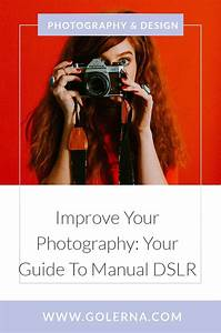 A Guide To Shooting Manual On Your Dslr  Improve Your