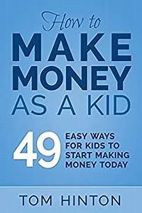 Ways To Earn Money As A Kid How To Make Money As A Kid 49 Easy Ways For Kids To Start