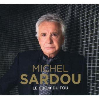 jonathan lambert sardou nouvel album de michel sardou 171 le choix du fou