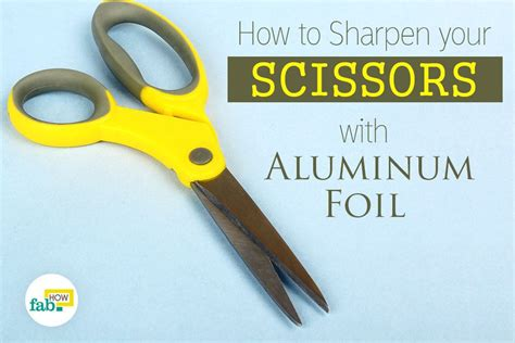 How To Sharpen Your Scissors With Aluminum Foil  Fab How