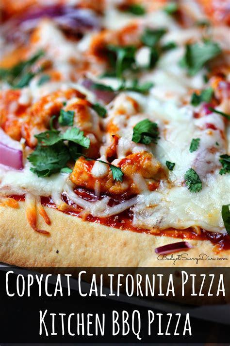 copycat california pizza kitchen bbq pizza budget savvy diva