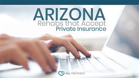 arizona rehabs  accept private insurance