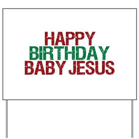 happy birthday baby jesus yard sign by rightofleftofcenter