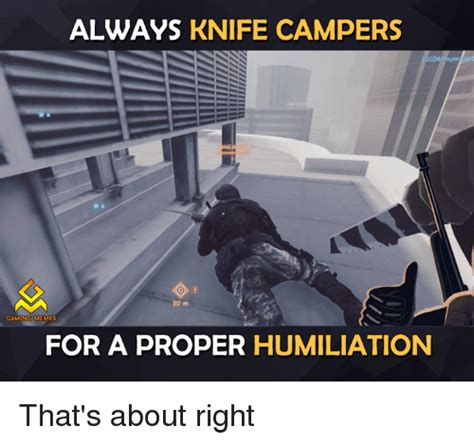 Video Memes - always knife campers gaming memes for a proper humiliation that s about right video games meme