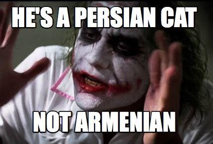 Armenian Memes - meme creator he s a persian cat not armenian meme generator at memecreator org