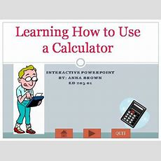 Learning How To Use A Calculator Authorstream