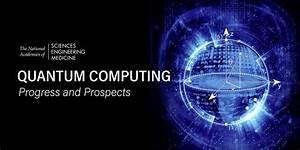 Robust Quantum Computers Still a Decade Away, Says Nat'l ...  Quantum