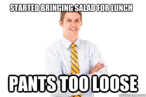 Skinny Guy Meme - started bringing salad for lunch pants too loose skinny guy problems quickmeme