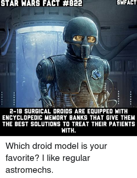 Droid Meme - star wars fact 822 2 1b surgical droids are equipped with encyclopedic memory banks that give