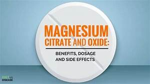Magnesium Citrate And Oxide  Benefits  Dosage And Side Effects