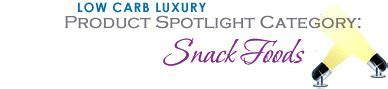 Low Carb Luxury Product Spotlight   Snack Foods