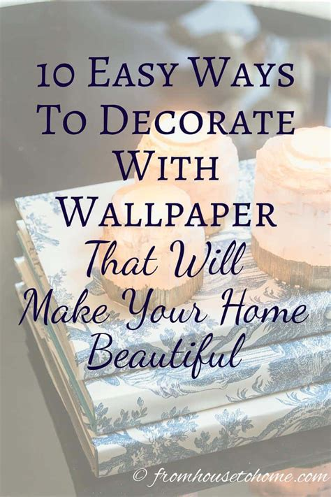 10 Ways To Decorate With Wallpaper That Will Make Your Home Beautiful