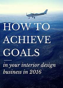 How, To, Achieve, Goals, In, Your, Interior, Design, Business