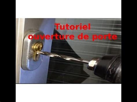 tutoriel ouverture de porte comment ouvrir un cylindre de serrure