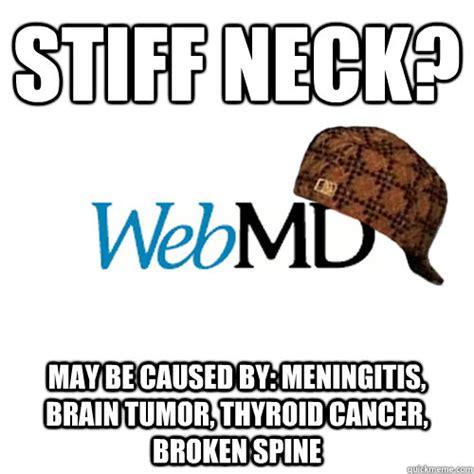 Broken Back Meme - stiff neck may be caused by meningitis brain tumor thyroid cancer broken spine scumbag