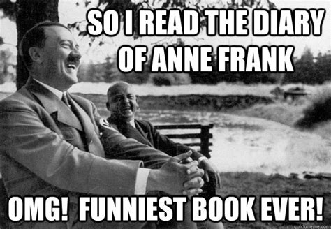 Hitler Anne Frank Meme - so i read the diary of anne frank omg funniest book ever delightful hitler quickmeme