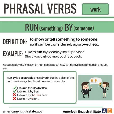 Phrasal Verbs Work  Run (something) By (someone)  English Language, Esl, Efl, Learn English
