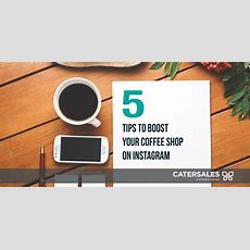 5 Tips To Boost Your Coffee Shop On Instagram Catersales