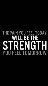 The Pain You Feel Today Will Be The Strength You Feel ...